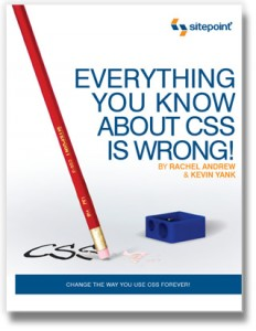 Everything You Know About CSS Is Wrong! book